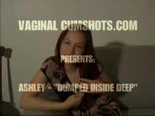 Vaginal cumshots ashley